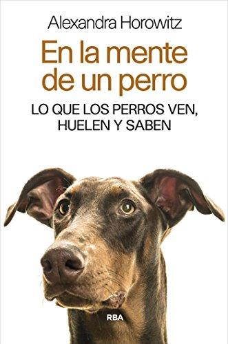 """""""En la mente de un perro – Lo que los perros ven, huelen y saben"""" de Alexandra Horowitz"""